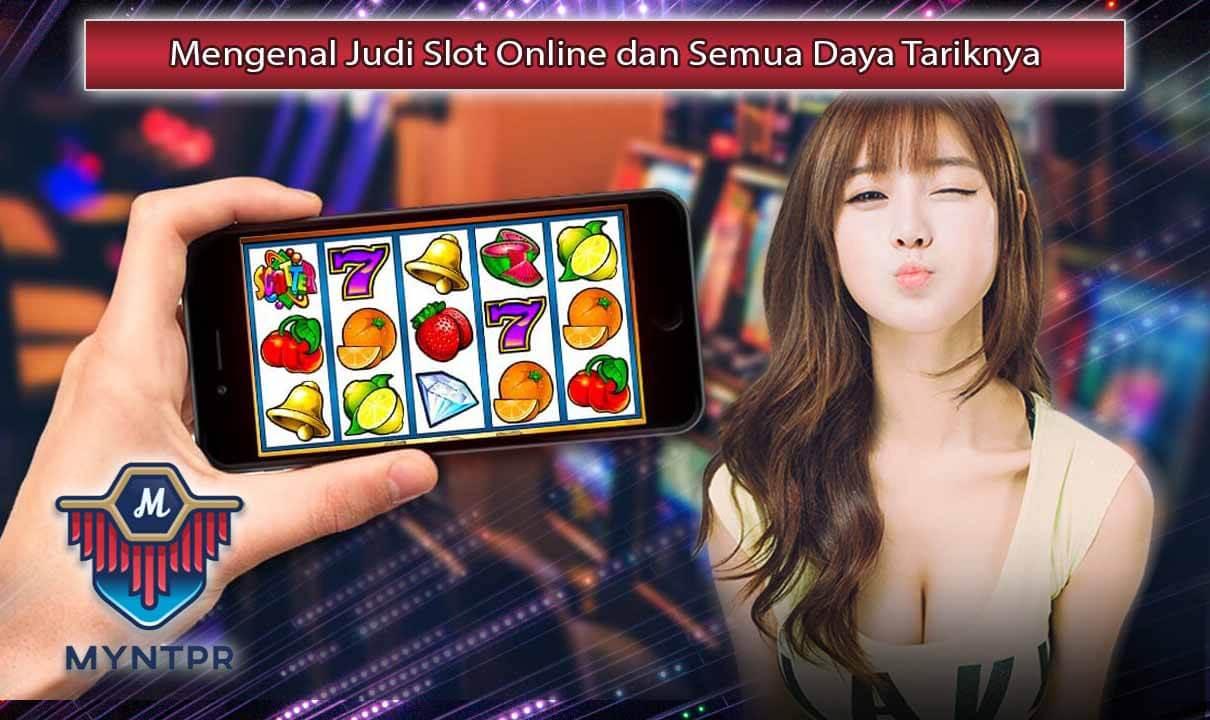 Mengenal Judi Slot Online dan Semua Daya Tariknya